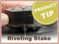 Written Product Guides PRODUCT TIP: Using the Riveting Stake